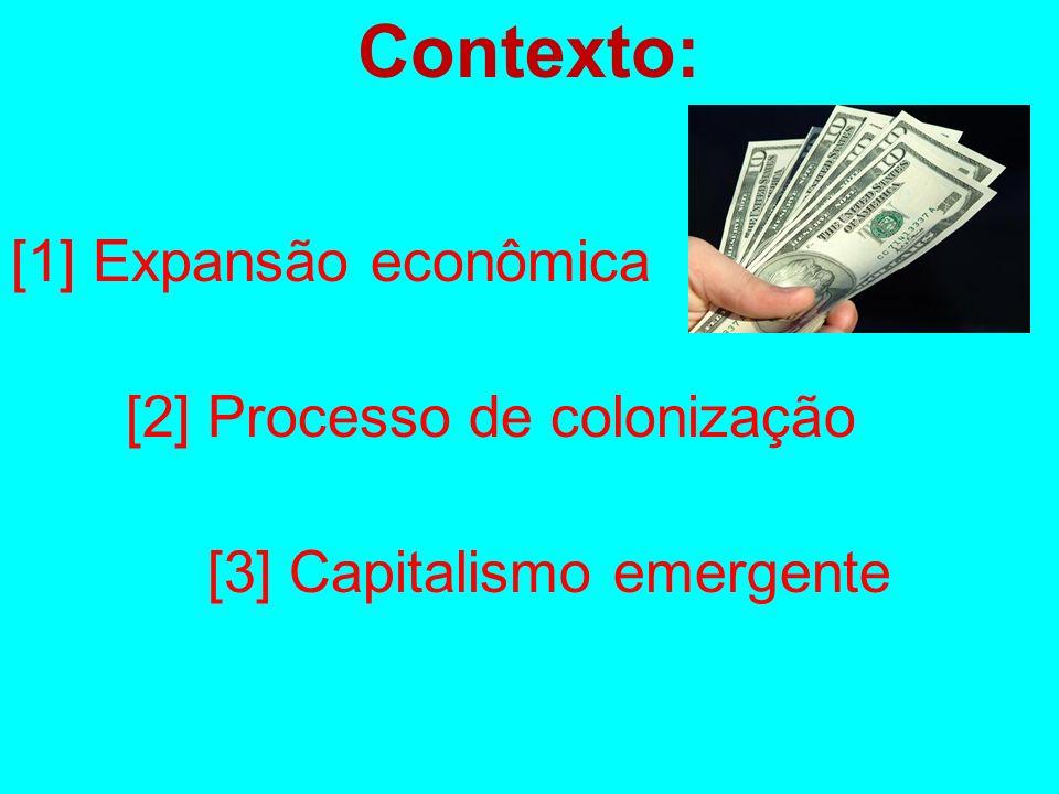 Contexto: [1] Expansão econômica [2] Processo de colonização